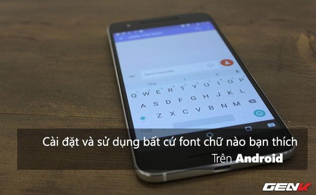 Kiểu chữ trên Android chưa làm bạn thấy hài lòng? Đây là những font thay thế hoàn hảo
