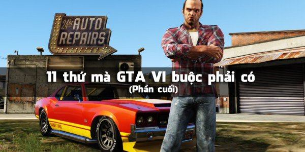 11 thứ mà GTA VI buộc phải có (Phần cuối)