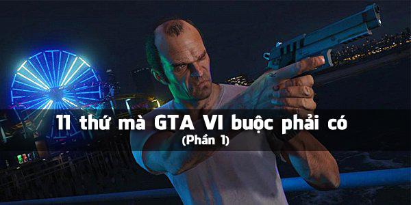 11 thứ mà GTA VI buộc phải có (Phần 1)