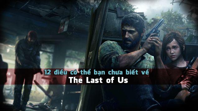 12 điều có thể bạn chưa biết về The Last of Us