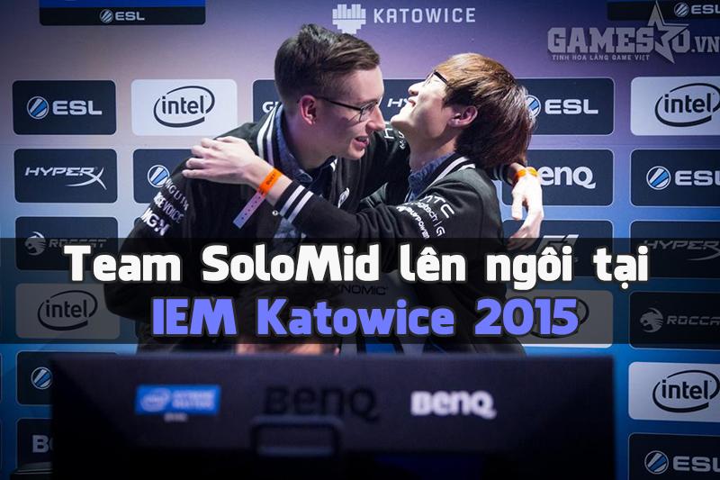 [LMHT] Team SoloMid vô địch IEM Katowice 2015 với phần thưởng hơn 2 tỷ đồng
